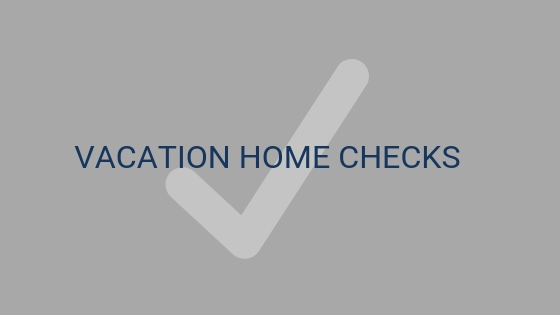 schedule a vacation home check.